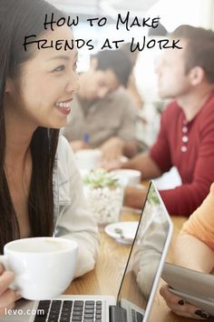 Are you starting a new job? Follow these dos and don'ts for making friends at work.