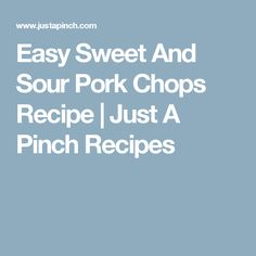 Easy Sweet And Sour Pork Chops Recipe | Just A Pinch Recipes