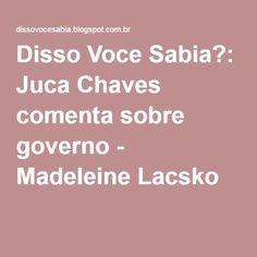 Disso Voce Sabia?: Juca Chaves comenta sobre governo - Madeleine Lacsko