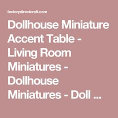 Dollhouse Miniature Accent Table - Living Room Miniatures - Dollhouse Miniatures - Doll Making Supplies - Craft Supplies