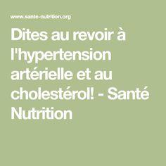 Dites au revoir à l'hypertension artérielle et au cholestérol! - Santé Nutrition