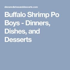 Buffalo Shrimp Po Boys - Dinners, Dishes, and Desserts