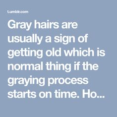Gray hairs are usually a sign of getting old which is normal thing if the graying process starts on time. However, nowadays, premature gray...