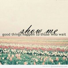 show good things happen those Who wait beautiful Quotes Quotes