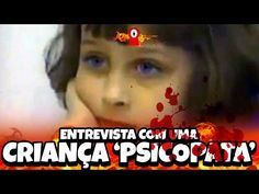 ENTREVISTA COM UMA CRIANÇA PSICOPATA – Elizabeth Thomas - YouTube