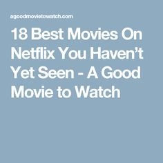 18 Best Movies On Netflix You Haven't Yet Seen - A Good Movie to Watch