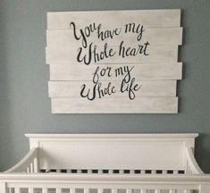"Large Wall Hanging - Wood painted to match nursery with the words ""You have my whole heart for my whole life"" This is a custom order. Have it made the way you want it!"