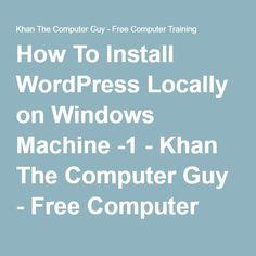 How To Install WordPress Locally on Windows Machine -1 - Khan The Computer Guy - Free Computer Training