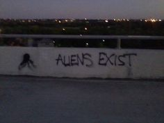 Best graffiti ever. Spread the word, aliens exist!