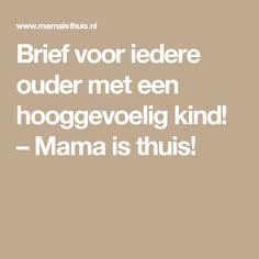 Brief voor iedere ouder met een hooggevoelig kind! – Mama is thuis!