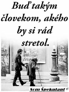Buď takovým člověkem, jakého bys rád potkal. Story Quotes, Life Quotes, Motivational Quotes, Inspirational Quotes, Motto, True Stories, Quotations, Dreaming Of You, Self