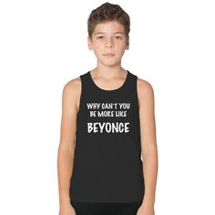 Why Can't You Be More Like Beyonce Kids Tank Top