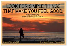 Look for simple things that make you feel good. Abraham-Hicks Quotes (AHQ3361)
