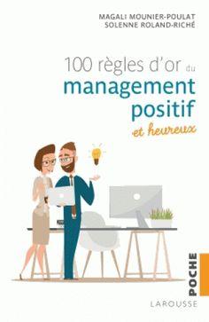 Les 100 règles d'or du management positif et heureux / Magali Mounier-Poulat, Solenne Roland-Riché, 2017. http://bu.univ-angers.fr/rechercher/description?notice=000889215