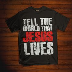 Tell the world that Jesus Lives T Shirt Funny Shirt Sayings, Shirts With Sayings, Funny Shirts, Christian Hoodies, Christian Clothing, Infant Clothing, Jesus Shirts, Jesus Lives, Christian Quotes