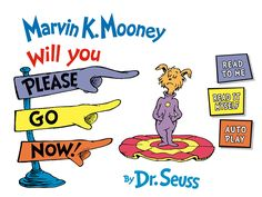 Marvin K. Mooney Will You Please Go Now! by #DrSeuss -- Available for #iOS and #Android! Download the digital book #app for #iPhone and #iPad.