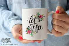 Lets do coffee    This Printable Wisdom coffee mug features hand lettered calligraphy and bright painted florals. A one of a kind sentiment
