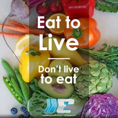 Eat to LIVE.   #plantbased #nutrition #healthyquotes