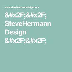 // SteveHermann Design //