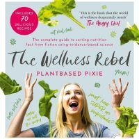 The Wellness Rebel by Plantbased Pixie, EPUB, 1786697610б Easy Cooking, Recipes, Delicious Dishes, topcookbox.com