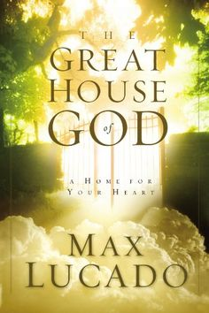 The Great House of God by Max Lucado- He doesn't want to be merely a weekend getaway. He has no interest in being a Sunday bungalow or even a summer cottage. He wants to be your mailing address, your point of reference, your home ... always. He wants you to live in the Great House of God.