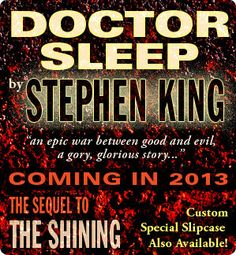 Doctor Sleep by Stephen King. This sequel to The Shining is due out September 24, 2013.