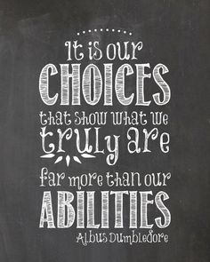"""""""It is our choices that show what we truly are far more than our abilities."""" -Albus Dumbledore #tbt"""