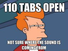 happens all the time.  I cannot stand it when a site starts off playing music.  futurama meme