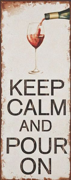Keep Calm & Pour On ♥ #wine