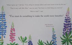 """Do something to make the world more beautiful."" -Miss Rumphius"