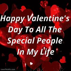Happy Valentines Day To All The Special People In My Life Valentines day pictures Valentines Day Sayings, Happy Valentines Day Family, Happy Valentines Day Pictures, Valentines Gif, Valentines Day Messages, Valentine Images, My Funny Valentine, Valentines Day Hearts, Happy Family