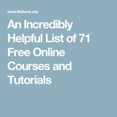 An Incredibly Helpful List of 71 Free Online Courses and Tutorials
