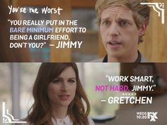 Work smart, not hard, Jimmy. You're the Worst The Others Movie, You're The Worst, The Mick, Tv Show Music, Culture Shock, Tv Couples, How I Met Your Mother, Tv Show Quotes, Fan Girl