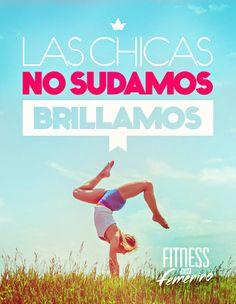 Las chicas no sudamos, brillamos. Fitness en femenino. #PilatesFrasesespanol