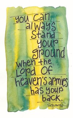 2 Kings 6:15-17  the God of angel armies is always by my side.