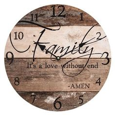 "The Love Without End Clock is a round wall clock printed with a background made to look like wood slats. It is also printed with the phrase ""Family - It's a love without end. Amen."" The clock measures 13"" in diameter."