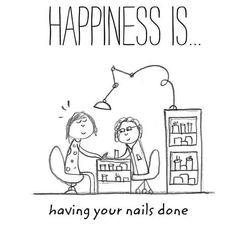 Happiness is....having your nails done! its about that time again...me time!