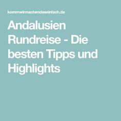Andalusien Rundreise - Die besten Tipps und Highlights