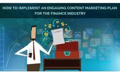 How to Implement an Engaging Content Marketing Plan for the Finance Industry