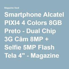 "Smartphone Alcatel PIXI4 4 Colors 8GB Preto - Dual Chip 3G Câm 8MP + Selfie 5MP Flash Tela 4"" - Magazine Gatapreta"