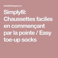Simplyfil: Chaussettes faciles en commençant par la pointe / Easy toe-up socks