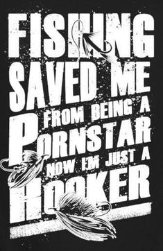 Fishing Saved Me From Being A Pornstar. Tag: fishing tshirt fishing gifts fishing outfit love fishing fishing collection girl fishing quotes fishing quotes i love fishing river fishing fishing love fishing tips catfish bass fishing funny fishing Fishing Signs, Bass Fishing Tips, Gone Fishing, Fishing Humor, Best Fishing, Kayak Fishing, Fishing Boats, Fishing Charters, Fishing Tricks