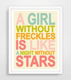 A Girl Without Freckles Is Like A Night Without Stars, Typography, Nursery Wall Art Print, baby wall art by KZukowski on Etsy https://www.etsy.com/ca/listing/67832048/a-girl-without-freckles-is-like-a-night