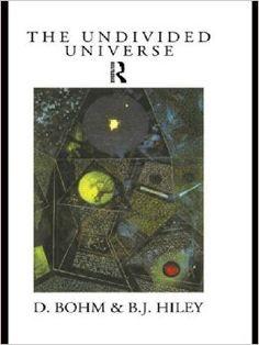 The Undivided Universe: An Ontological Interpretation of Quantum Theory: Amazon.co.uk: Basil J. Hiley, David Bohm: 9780415121859: Books