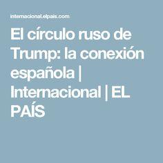 El círculo ruso de Trump: la conexión española | Internacional | EL PAÍS