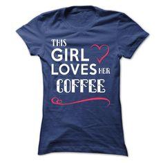 This girl loves her COFFEE T Shirt, Hoodie, Sweatshirt