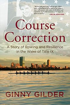Course Correction: A Story of Rowing and Resilience in the Wake of Title IX by Ginny Gilder http://www.amazon.com/dp/B00N6PB6CC/ref=cm_sw_r_pi_dp_c.tJwb00X32SQ