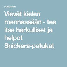 Vievät kielen mennessään - tee itse herkulliset ja helpot Snickers-patukat
