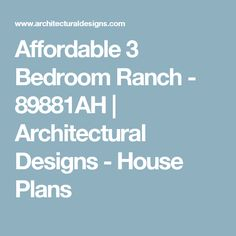 Affordable 3 Bedroom Ranch - 89881AH   Architectural Designs - House Plans