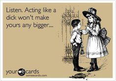 LISTEN: Acting like a D!ck won't make it any bigger!